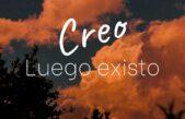 CREO, LUEGO EXISTO por Ricardo Dening