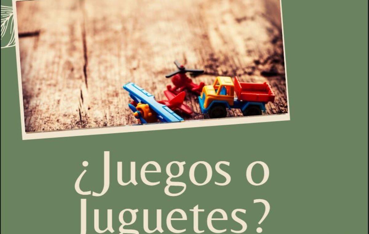 ¿JUEGOS O JUGUETES? Articulo por Debora Olivieri