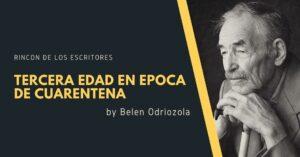 La tercera edad en época de cuarentena – Articulo por Belen Odriozola.