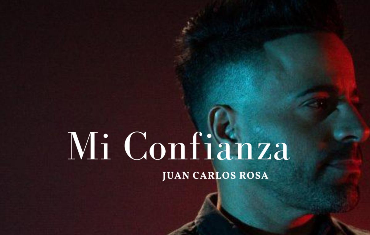Juan Carlos Rosa nos comparte «Mi Confianza»