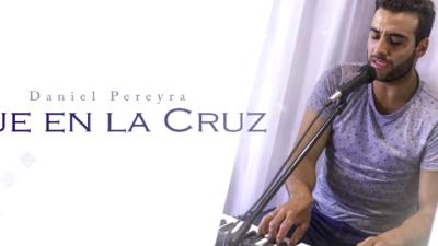 Daniel Pereyra nos presenta «Fue en la Cruz»