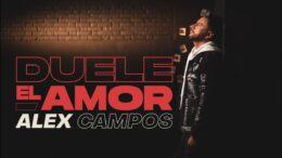 Alex Campos lanza el vídeo oficial del sencillo «Duele el Amor»