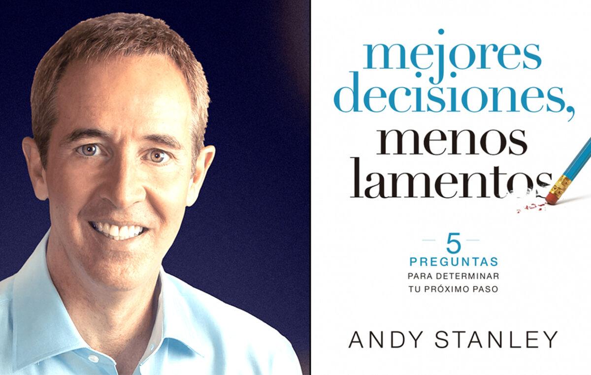 Andy Stanly te ayuda a tomar decisiones, con menos lamentos.
